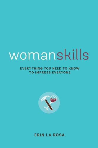 Womanskills: Everything You Need to Know to Impress Everyone (Paperback)