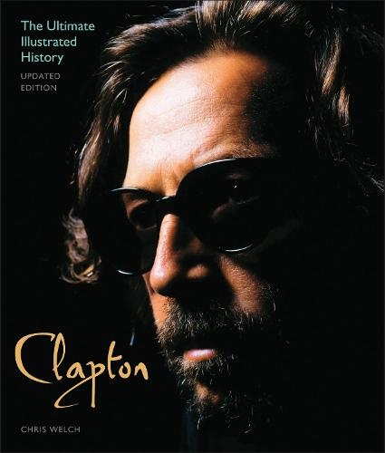 Clapton - Updated Edition: The Ultimate Illustrated History (Paperback)