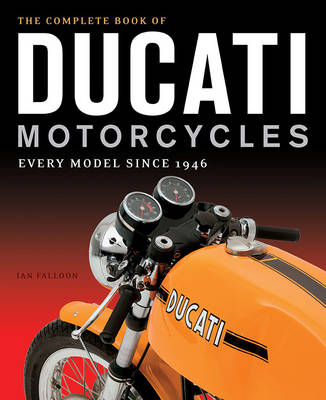 The Complete Book of Ducati Motorcycles: Every Model Since 1946 (Hardback)