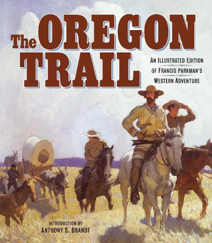 The Oregon Trail: An Illustrated Edition of Francis Parkman's Western Adventure (Hardback)