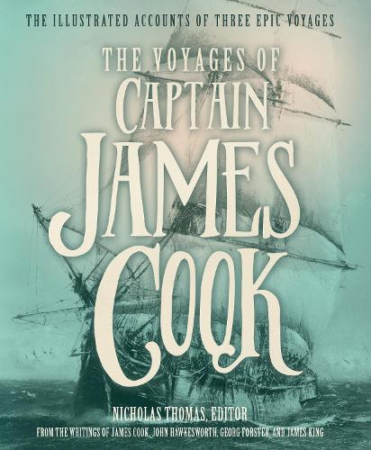 The Voyages of Captain James Cook: The Illustrated Accounts of Three Epic Pacific Voyages (Hardback)