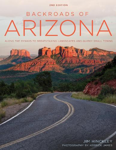 Backroads of Arizona - Second Edition: Along the Byways to Breathtaking Landscapes and Quirky Small Towns - Back Roads (Paperback)