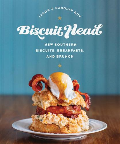 Biscuit Head: New Southern Biscuits, Breakfasts, and Brunch (Hardback)