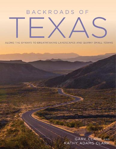Backroads of Texas: Along the Byways to Breathtaking Landscapes and Quirky Small Towns - Back Roads (Paperback)