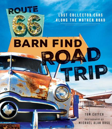 Route 66 Barn Find Road Trip: Lost Collector Cars Along the Mother Road (Hardback)