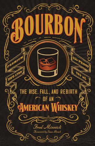 Bourbon: The Rise, Fall, and Rebirth of an American Whiskey (Hardback)