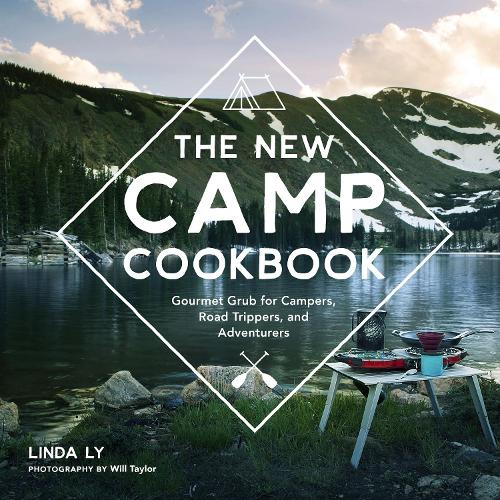 The New Camp Cookbook: Gourmet Grub for Campers, Road Trippers, and Adventurers (Hardback)