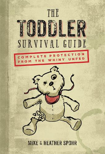 The Toddler Survival Guide: Complete Protection from the Whiny Unfed (Hardback)