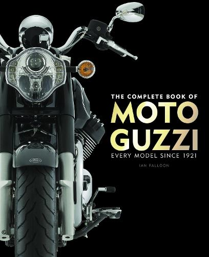 The Complete Book of Moto Guzzi: Every Model Since 1921 - Complete Book Series (Hardback)