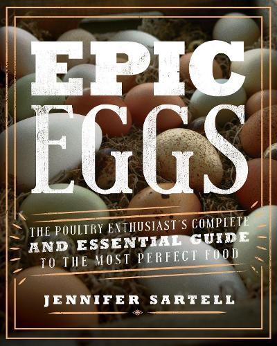 Epic Eggs: The Poultry Enthusiast's Complete and Essential Guide to the Most Perfect Food (Paperback)