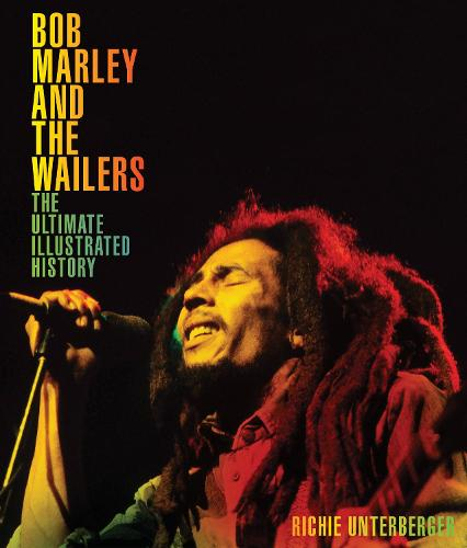Bob Marley and the Wailers: The Ultimate Illustrated History (Hardback)