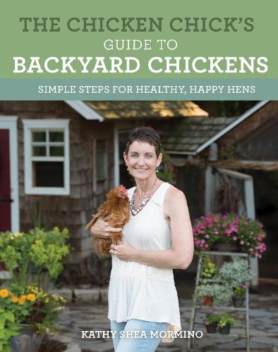 The Chicken Chick's Guide to Backyard Chickens: Simple Steps for Healthy, Happy Hens (Paperback)