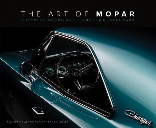 The Art of Mopar: Chrysler, Dodge, and Plymouth Muscle Cars (Hardback)