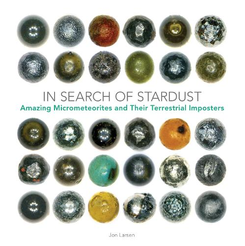 In Search of Stardust: Amazing Micrometeorites and Their Terrestrial Imposters (Hardback)