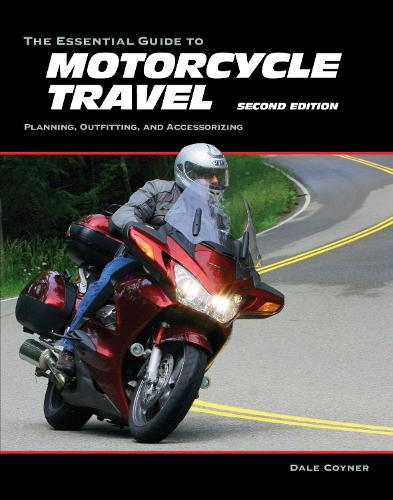 The Essential Guide to Motorcycle Travel, 2nd Edition: Planning, Outfitting, and Accessorizing - Essential Guide Series (Paperback)