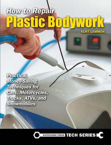 How to Repair Plastic Bodywork: Practical, Money-Saving Techniques for Cars, Motorcycles, Trucks, ATVs, and Snowmobiles (Paperback)