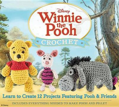 Winnie the Pooh Crochet: Learn to Create 12 Projects Featuring Pooh & Friends