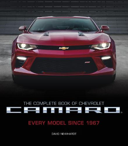 The Complete Book of Chevrolet Camaro, 2nd Edition: Every Model Since 1967 - Complete Book Series (Hardback)