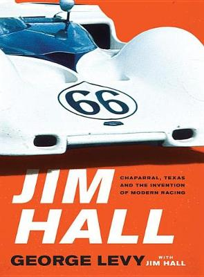 Jim Hall: Chaparral, Texas and the Invention of Modern Racing (Hardback)