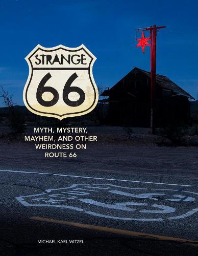 Strange 66: Myth, Mystery, Mayhem, and Other Weirdness on Route 66 (Hardback)