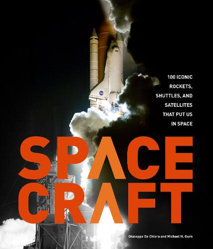 Spacecraft: 100 Iconic Rockets, Shuttles, and Satellites That Put Us in Space (Hardback)