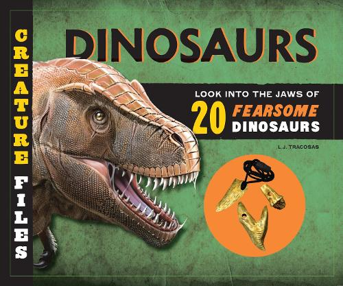 Creature Files: Dinosaurs: Look into the Jaws of 20 Ferocious Dinosaurs - Creature Files (Hardback)