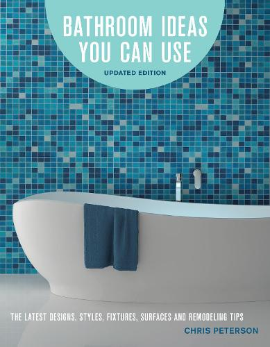 Bathroom Ideas You Can Use, Updated Edition: The Latest Designs, Styles, Fixtures, Surfaces and Remodeling Tips (Paperback)