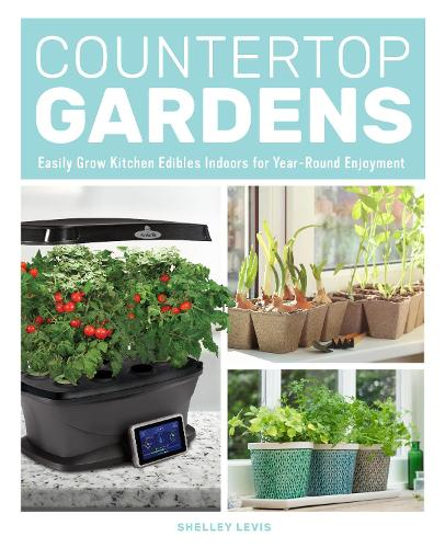 Countertop Gardens: Easily Grow Kitchen Edibles Indoors for Year-Round Enjoyment (Paperback)
