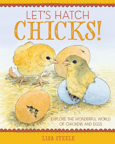 Let's Hatch Chicks!: Explore the Wonderful World of Chickens and Eggs (Hardback)