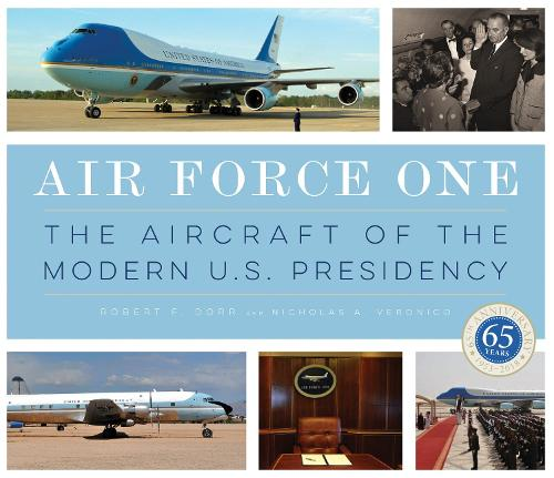 Air Force One: The Aircraft of the Modern U.S. Presidency (Hardback)