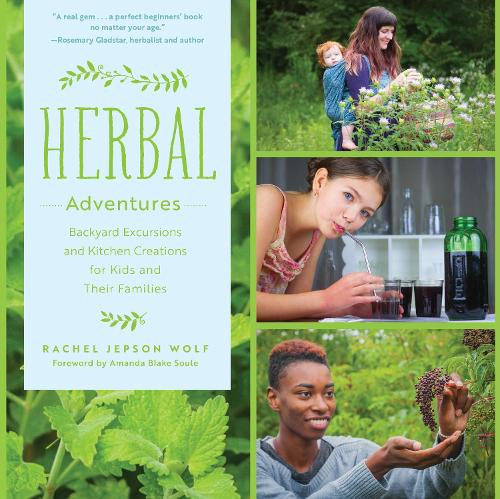 Herbal Adventures: Backyard Excursions and Kitchen Creations for Kids and Their Families (Paperback)