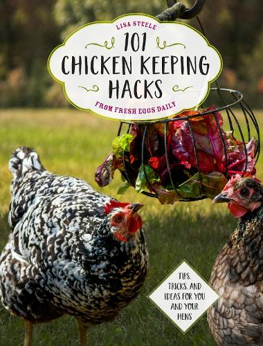 101 Chicken Keeping Hacks from Fresh Eggs Daily: Tips, Tricks, and Ideas for You and your Hens (Paperback)