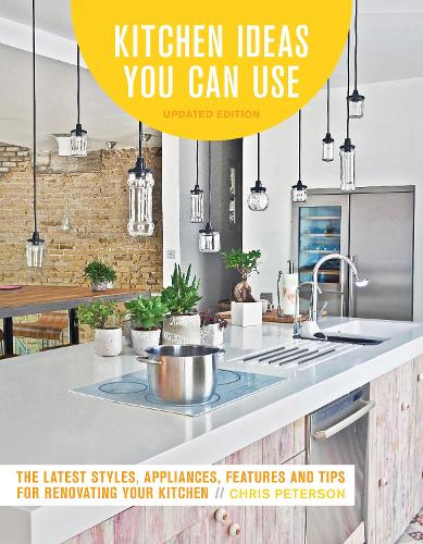 Kitchen Ideas You Can Use, Updated Edition: The Latest Styles, Appliances, Features and Tips for Renovating Your Kitchen (Paperback)