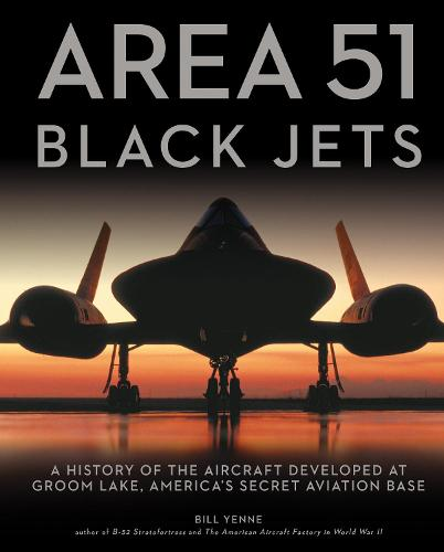 Area 51 - Black Jets: A History of the Aircraft Developed at Groom Lake, America's Secret Aviation Base (Paperback)