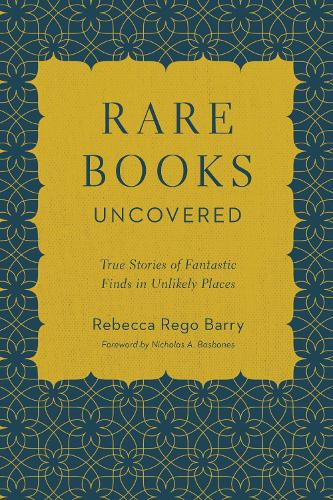 Rare Books Uncovered: True Stories of Fantastic Finds in Unlikely Places (Paperback)