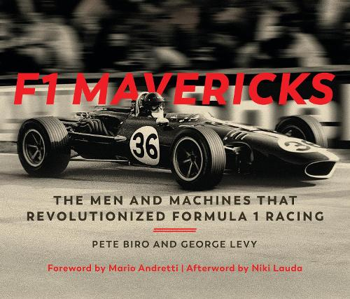 F1 Mavericks: The Men and Machines that Revolutionized Formula 1 Racing (Hardback)