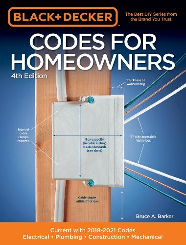 Black & Decker Codes for Homeowners 4th Edition: Current with 2018-2021 Codes - Electrical * Plumbing * Construction * Mechanical - Black & Decker Complete Guide (Paperback)