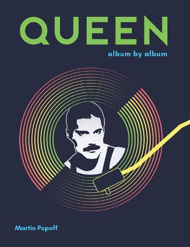 Queen: Album by Album - Album by Album (Hardback)