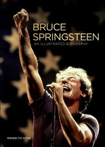 Bruce Springsteen: An Illustrated Biography (Hardback)