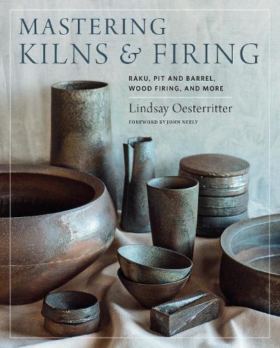 Mastering Kilns and Firing: Raku, Pit and Barrel, Wood Firing, and More - Mastering Ceramics (Hardback)