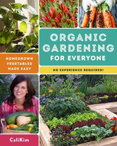 Organic Gardening for Everyone: Homegrown Vegetables Made Easy (No Experience Required) (Paperback)