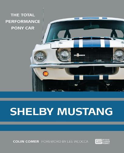 Shelby Mustang: The Total Performance Pony Car (Paperback)