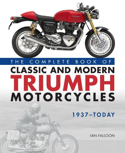 The Complete Book of Classic and Modern Triumph Motorcycles 1937-Today (Hardback)