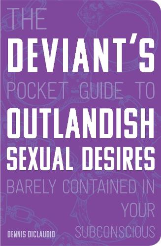 The Deviant's Pocket Guide to the Outlandish Sexual Desires Barely Contained in Your Subconscious (Paperback)