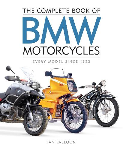 The Complete Book of BMW Motorcycles: Every Model Since 1923 - Complete Book Series (Hardback)