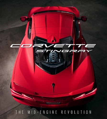 Corvette Stingray: The Mid-Engine Revolution (Hardback)