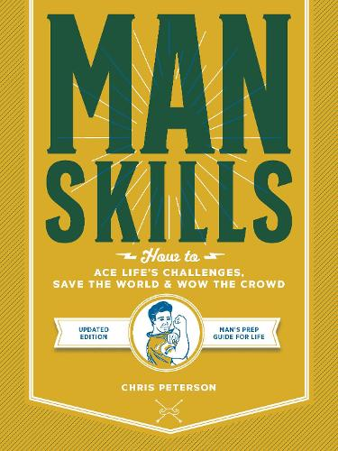 Manskills: How to Ace Life's Challenges, Save the World, and Wow the Crowd - Updated Edition - Man's Prep Guide for Life (Paperback)