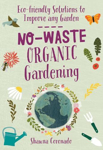 No-Waste Organic Gardening: Eco-friendly Solutions to Improve any Garden - No-Waste Gardening (Paperback)