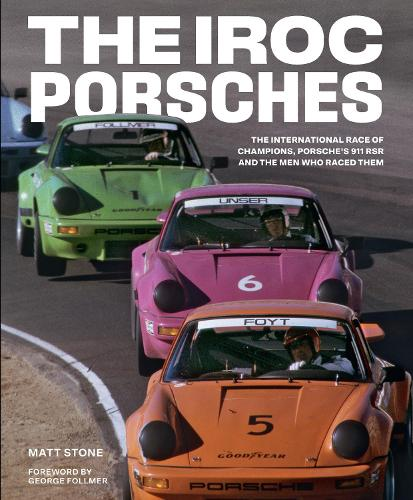 The IROC Porsches: The International Race of Champions, Porsche's 911 RSR, and the Men Who Raced Them (Hardback)