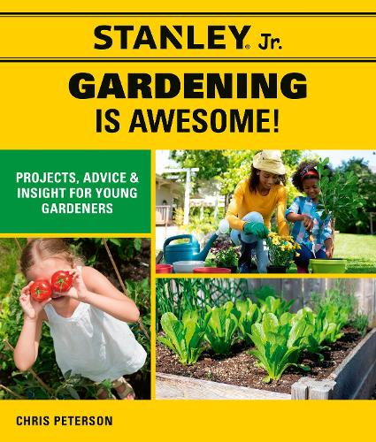Stanley Jr. Gardening is Awesome!: Projects, Advice, and Insight for Young Gardeners - STANLEY (R) Jr. (Paperback)